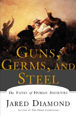 Guns, Germs, and Steel By Diamond, Jared